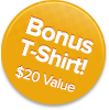 Bonus T-shirt! $20 value